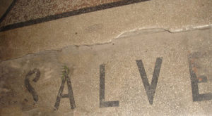 Salve - means Hello. Sighanature placed on the threshold of the main entrance